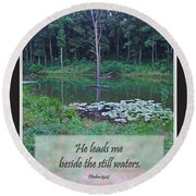 He Leads Me Beside The Still Waters Round Beach Towel