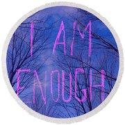 I Am Enough Round Beach Towel by Jocelyn Friis