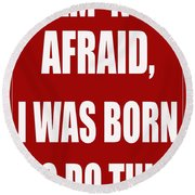 I Am Not Afraid Round Beach Towel