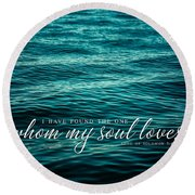 I Have Found The One Whom My Soul Loves. Round Beach Towel
