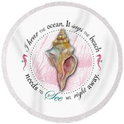 I Hear The Ocean. It Says The Beach Needs To See Me Right Away. Round Beach Towel