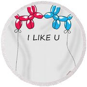 I Like You 2 Round Beach Towel