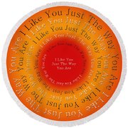 I Like You Just The Way You Are 2 Round Beach Towel