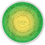 I Like You Just The Way You Are 3 Round Beach Towel