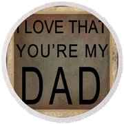I Love That You're My Dad Round Beach Towel