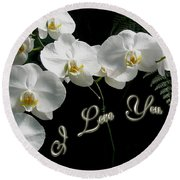 I Love You Greeting - White Moth Orchids Round Beach Towel