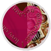I Love You More Than I Love Chocolate 5 Round Beach Towel