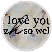 I Love You Oh So Well Round Beach Towel