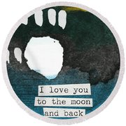 I Love You To The Moon And Back- Abstract Art Round Beach Towel by Linda Woods