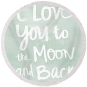 I Love You To The Moon And Back- Inspirational Quote Round Beach Towel