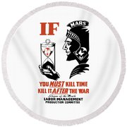 If You Must Kill Time - Kill It After The War Round Beach Towel