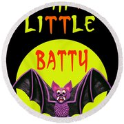 I'm A Little Batty Round Beach Towel