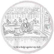 I'm Looking For A Hedge Against My Hedge Funds Round Beach Towel by Robert Mankoff