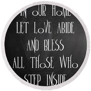 In Our Home Let Love Abide Round Beach Towel
