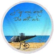 Inspirational Beach - Stop And Smell The Salt Air Round Beach Towel