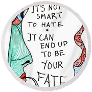 It's Not Smart To Hate... Round Beach Towel