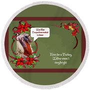 I've Been Invited To A Turkey Dinner Holiday Greeting  Round Beach Towel
