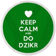 Keep Calm And Do Dzikr Round Beach Towel