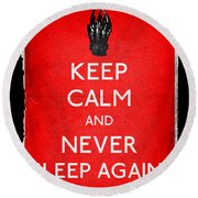 Keep Calm And Never Sleep Again Round Beach Towel