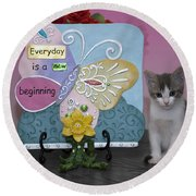 Kitty Says Every Day Is A New Beginning Round Beach Towel