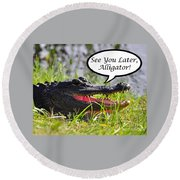 Later Alligator Greeting Card Round Beach Towel