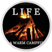Life Is A Warm Campfire Round Beach Towel