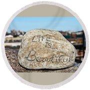 Life Is Beautiful Round Beach Towel