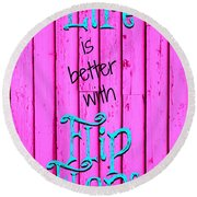 Life Is Better With Flip Flops Round Beach Towel