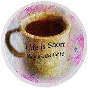 Life Is Short Stay Awake For It Round Beach Towel