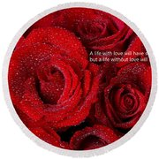 Life Without Love Will Have No Roses Round Beach Towel
