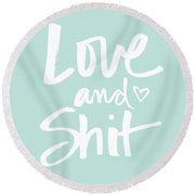 Love And Shit Round Beach Towel