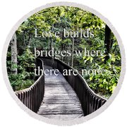 Love Builds Bridges Where There Are None Round Beach Towel
