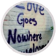 Love Goes Nowhere Unwelcomed Round Beach Towel