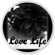 Love Life Black And White Round Beach Towel