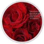 Love Would Never Be A Promise Of A Rose Garden Round Beach Towel