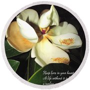 Magnolia Blossom In All Its Glory - Keep Love In Your Heart Round Beach Towel