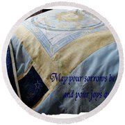 May Your Sorrows Be Patched And Your Joys Quilted Round Beach Towel