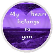 My Heart Belongs To You Round Beach Towel