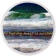 My Heart Is Overlooking The Ocean Round Beach Towel