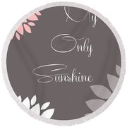 My Only Sunshine Peony Flowers Round Beach Towel