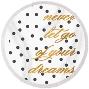 Never Let Go Of Your Dreams Round Beach Towel