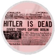News From The Past Hitler Is Dead Round Beach Towel
