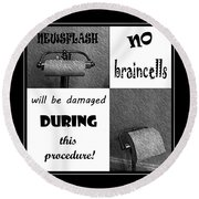 Newsflash No Braincells Will Be Damaged  Round Beach Towel