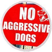 No Aggressive Dogs Round Beach Towel