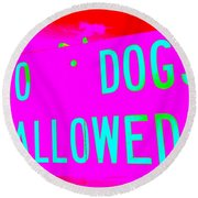No Dogs Allowed Round Beach Towel