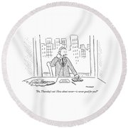 No, Thursday's Out. How About Never - Round Beach Towel by Robert Mankoff