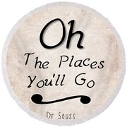 Oh The Places You'll Go Round Beach Towel