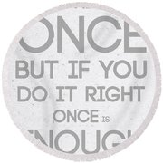 Once Is Enough Round Beach Towel