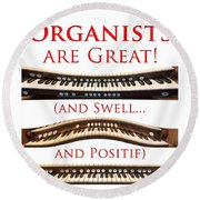 Organists Are Great Round Beach Towel