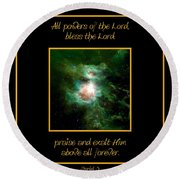 Orion Nebula All Powers Of The Lord  Bless The Lord Praise And Exalt Him Above All Forever  Round Beach Towel